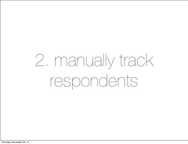2. manually track                              respondentsThursday, November 29, 12