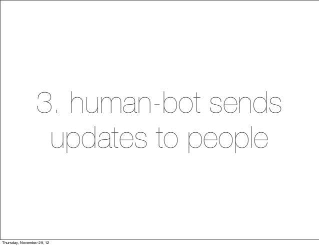 3. human-bot sends                   updates to peopleThursday, November 29, 12