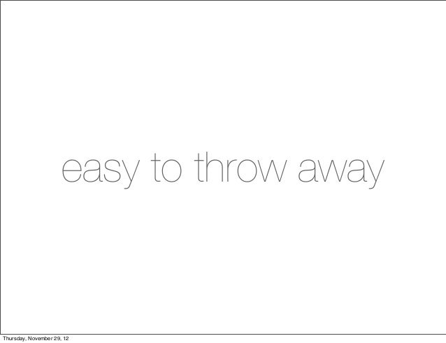 easy to throw awayThursday, November 29, 12