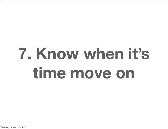 7. Know when it's                   time move onThursday, November 29, 12