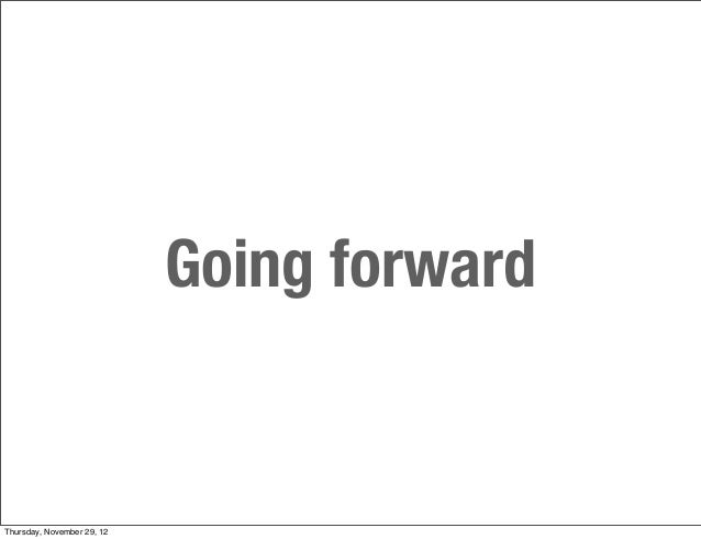 Going forwardThursday, November 29, 12