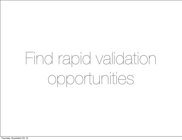 Find rapid validation                         opportunitiesThursday, November 29, 12