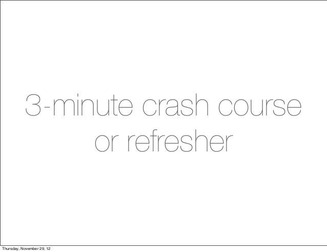 3-minute crash course                or refresherThursday, November 29, 12