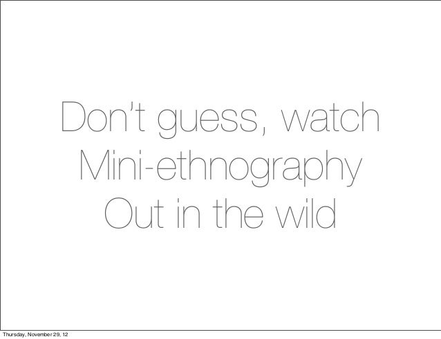 Don't guess, watch                      Mini-ethnography                       Out in the wildThursday, November 29, 12