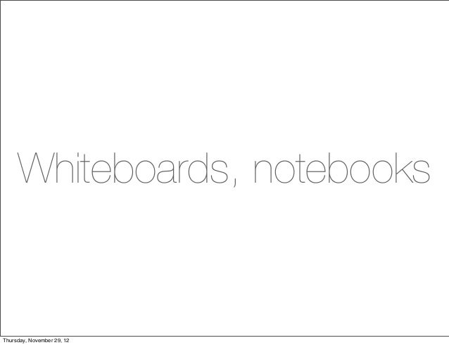 Whiteboards, notebooksThursday, November 29, 12