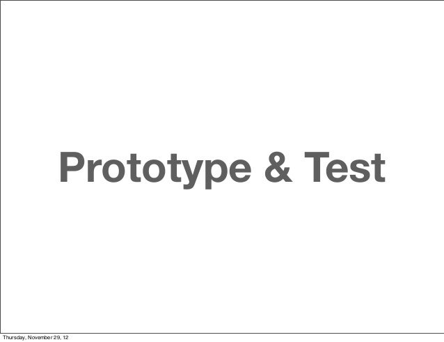 Prototype & TestThursday, November 29, 12