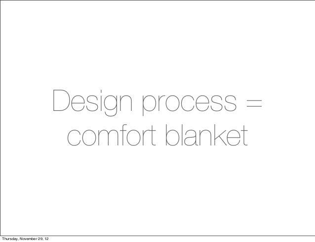 Design process =                             comfort blanketThursday, November 29, 12