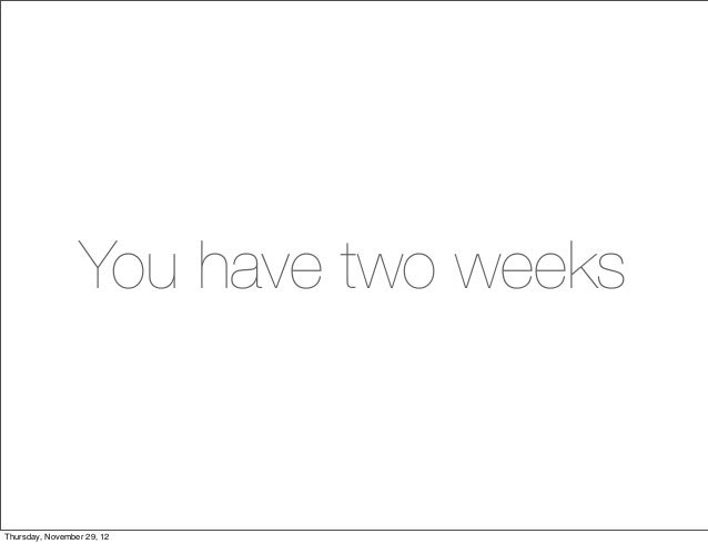 You have two weeksThursday, November 29, 12