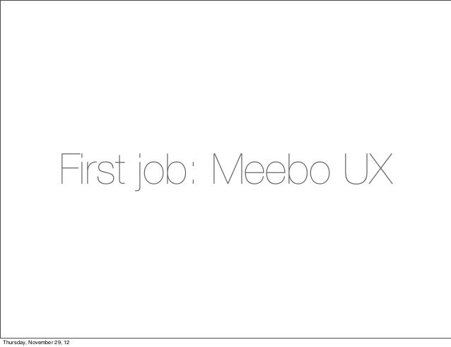 First job: Meebo UXThursday, November 29, 12