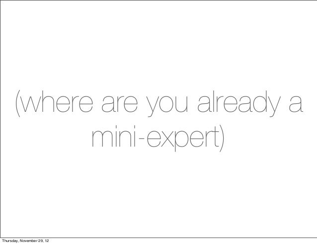(where are you already a            mini-expert)Thursday, November 29, 12