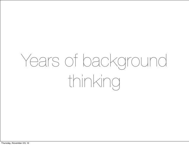Years of background                        thinkingThursday, November 29, 12
