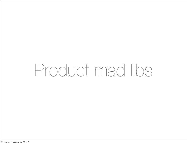 Product mad libsThursday, November 29, 12