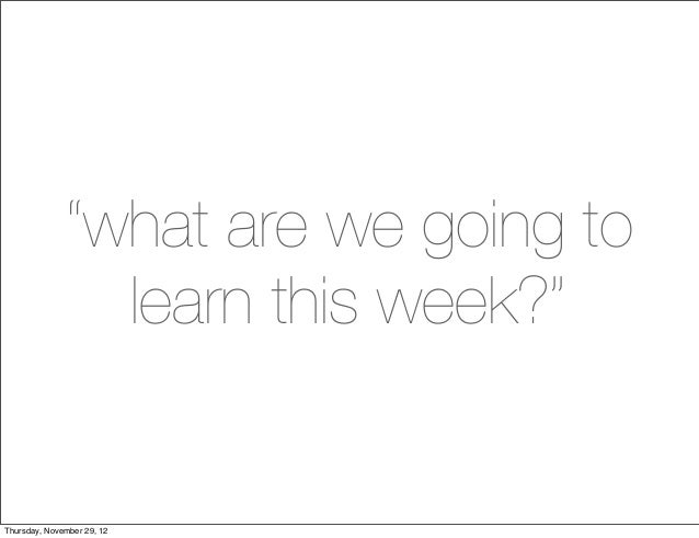 """what are we going to                learn this week?""Thursday, November 29, 12"
