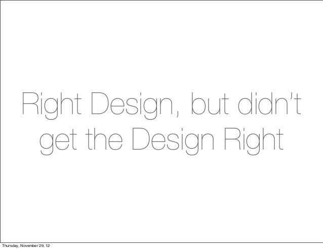 Right Design, but didn't          get the Design RightThursday, November 29, 12