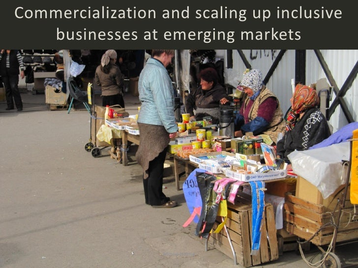 Commercialization and scaling up inclusive   businesses at emerging markets                   Minna Halme