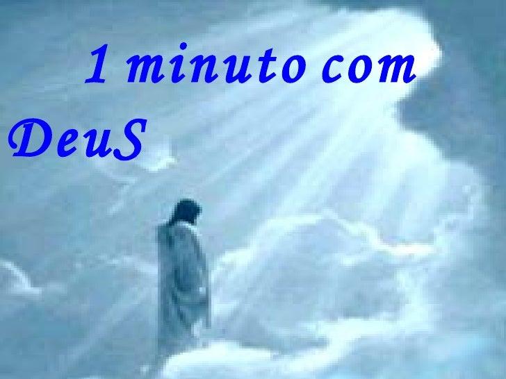1   minuto   com   DeuS