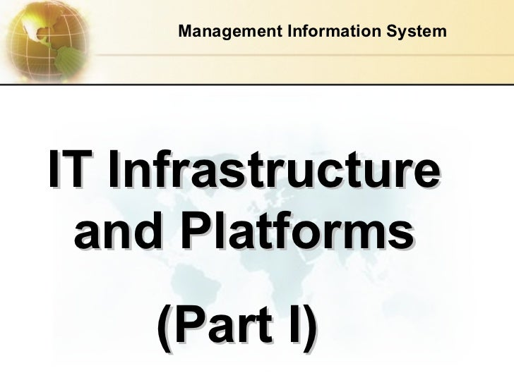 IT Infrastructure and Platforms (Part I)   Management Information System
