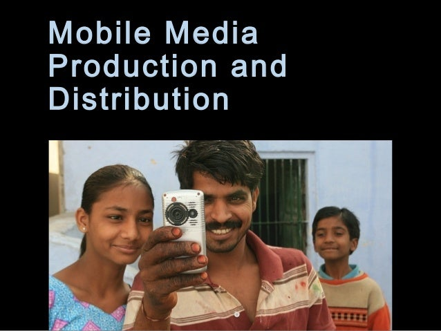 Mobile Media Production and Distribution