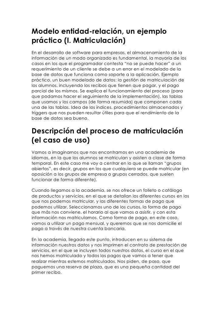 Modelo entidad-relación, un ejemplopráctico (I. Matriculación)En el desarrollo de software para empresas, el almacenamient...