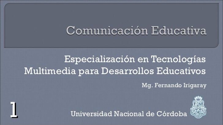 Especialización en Tecnologías    Multimedia para Desarrollos Educativos                               Mg. Fernando Irigar...