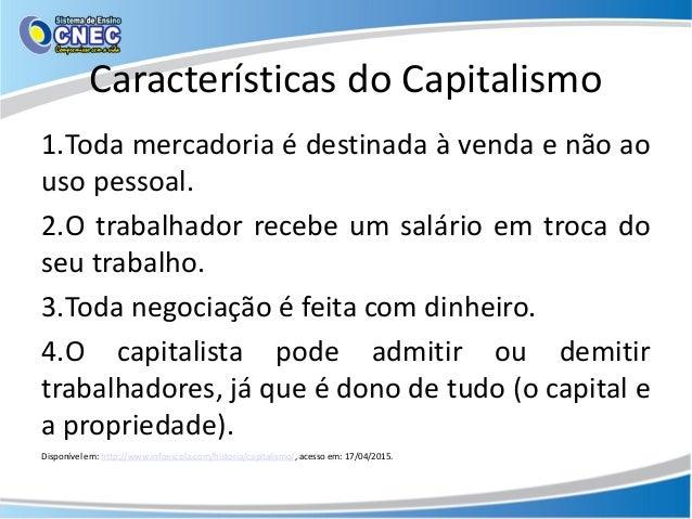 Características do Capitalismo 1.Toda mercadoria é destinada à venda e não ao uso pessoal. 2.O trabalhador recebe um salár...
