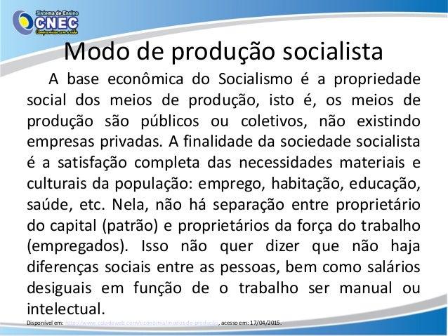 Modo de produção socialista A base econômica do Socialismo é a propriedade social dos meios de produção, isto é, os meios ...