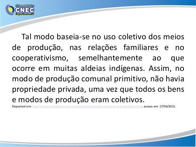 Tal modo baseia-se no uso coletivo dos meios de produção, nas relações familiares e no cooperativismo, semelhantemente ao ...