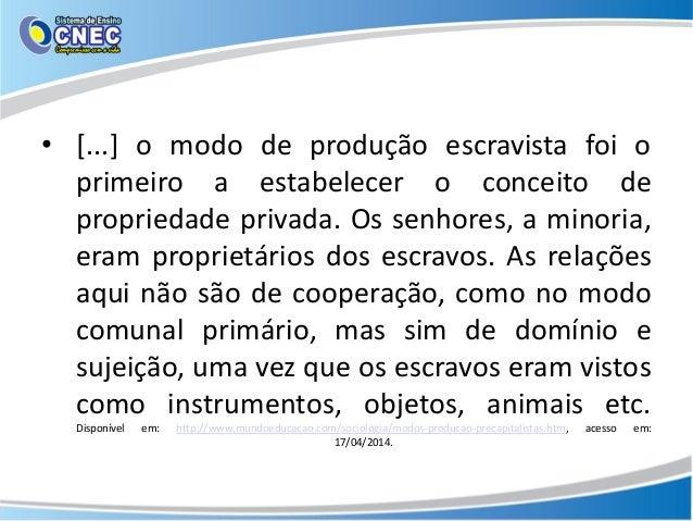 • [...] o modo de produção escravista foi o primeiro a estabelecer o conceito de propriedade privada. Os senhores, a minor...