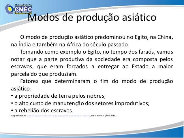 Modos de produção asiático O modo de produção asiático predominou no Egito, na China, na Índia e também na África do sécul...