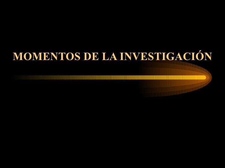 MOMENTOS DE LA INVESTIGACIÓN