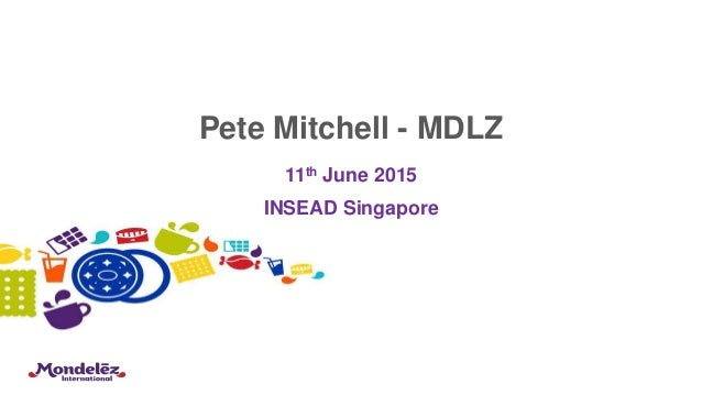 Pete Mitchell - MDLZ 11th June 2015 INSEAD Singapore