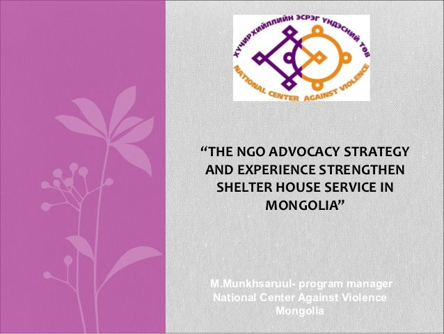"""""""THE NGO ADVOCACY STRATEGY AND EXPERIENCE STRENGTHEN  SHELTER HOUSE SERVICE IN        MONGOLIA"""" M.Munkhsaruul- program man..."""