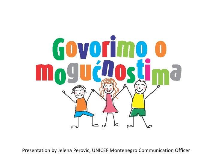 Presentation by JelenaPerovic, UNICEF Montenegro Communication Officer<br />