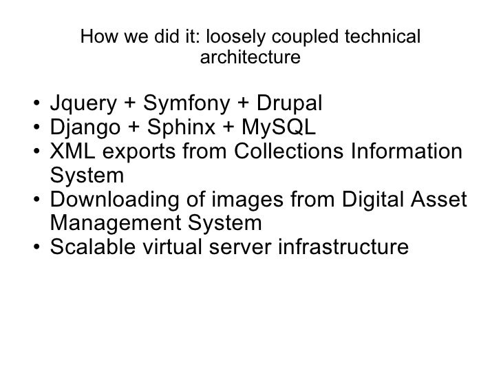 How we did it: loosely coupled technical architecture <ul><ul><li>Jquery + Symfony + Drupal </li></ul></ul><ul><ul><li>Dja...