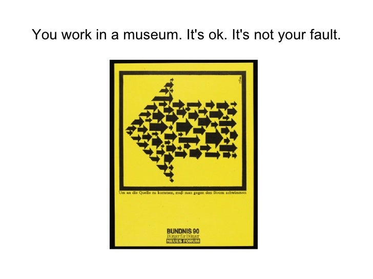 You work in a museum. It's ok. It's not your fault.