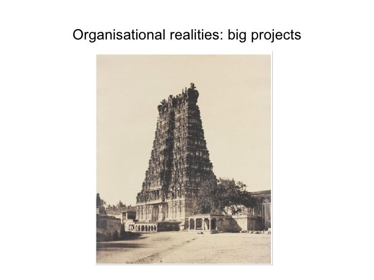 Organisational realities: big projects