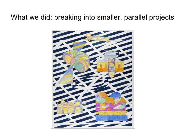 What we did: breaking into smaller, parallel projects