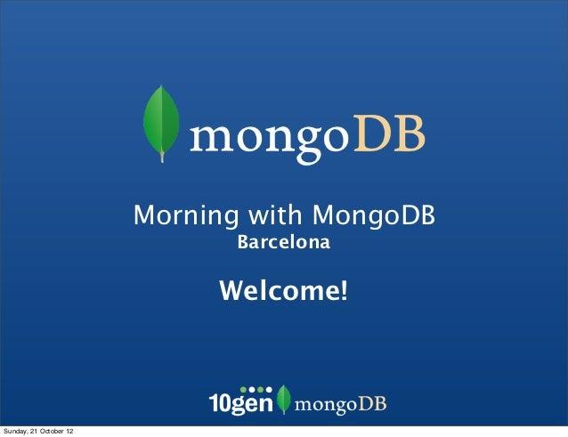 Morning with MongoDB                              Barcelona                             Welcome!Sunday, 21 October 12