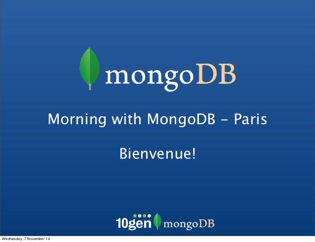 Morning with MongoDB - Paris                               Bienvenue!Wednesday, 7 November 12