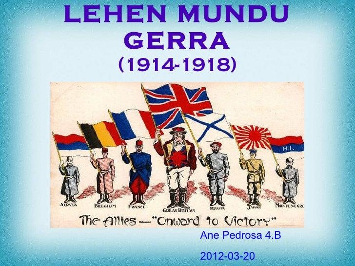 LEHEN MUNDU   GERRA  (1914-1918)         Ane Pedrosa 4.B         2012-03-20