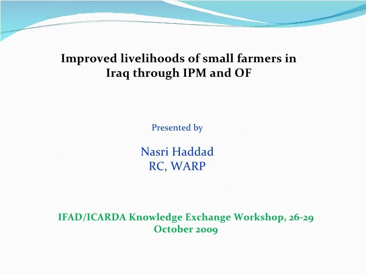 Improved livelihoods of small farmers in Iraq through IPM and OF Presented by Nasri Haddad RC, WARP IFAD/ICARDA Knowledge ...