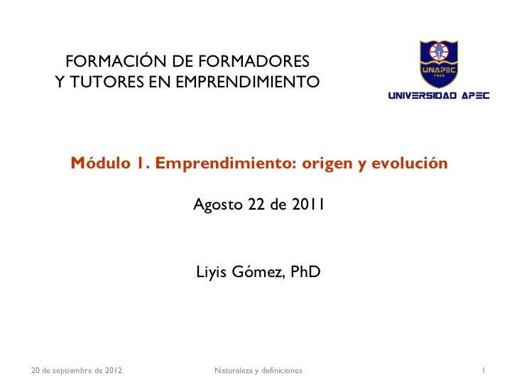 FORMACIÓN DE FORMADORES      Y TUTORES EN EMPRENDIMIENTO          Módulo 1. Emprendimiento: origen y evolución            ...
