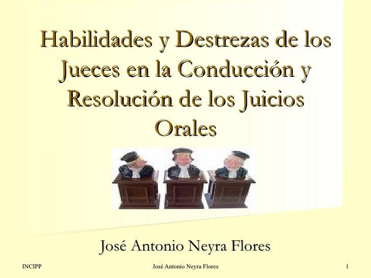 Habilidades y Destrezas de los Jueces en la Conducción y Resolución de los Juicios Orales José Antonio Neyra Flores