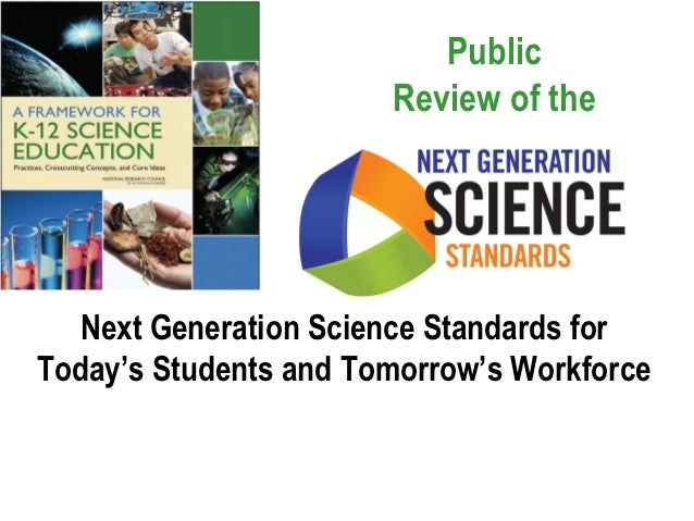 Public                       Review of the  Next Generation Science Standards forToday's Students and Tomorrow's Workforce