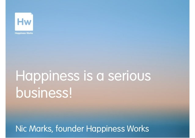 Happiness is a serious business! Nic Marks, founder Happiness Works