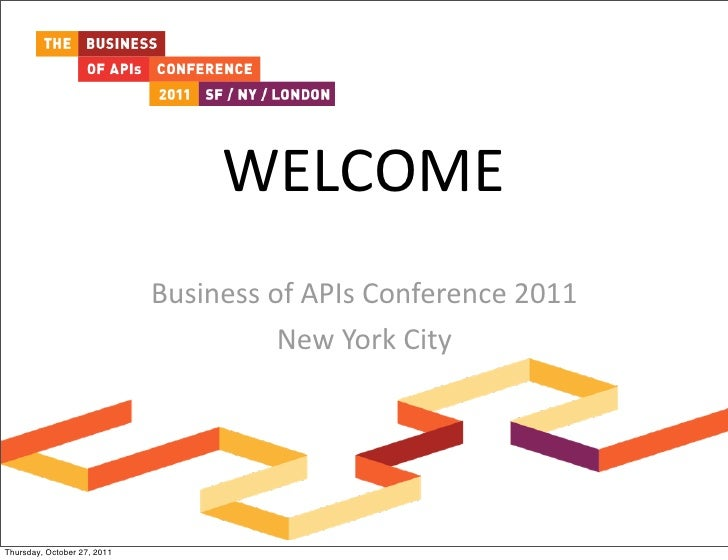 WELCOME                             Business of APIs Conference 2011                                          New...