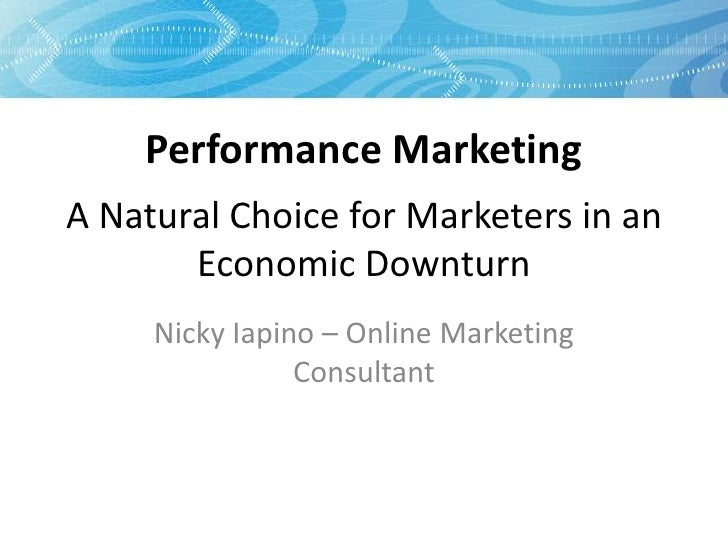 Performance Marketing A Natural Choice for Marketers in an        Economic Downturn      Nicky Iapino – Online Marketing  ...