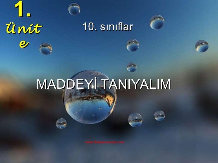 MADDEYİ TANIYALIM  1. Ünite 10. sınıflar www.fizikpenceresi.com