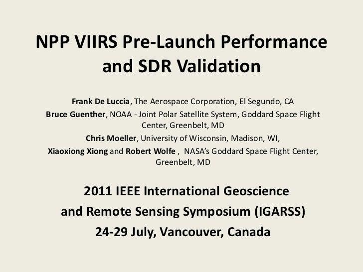 NPP VIIRS Pre-Launch Performance and SDR Validation<br />Frank De Luccia, The Aerospace Corporation, El Segundo, CA<br />B...