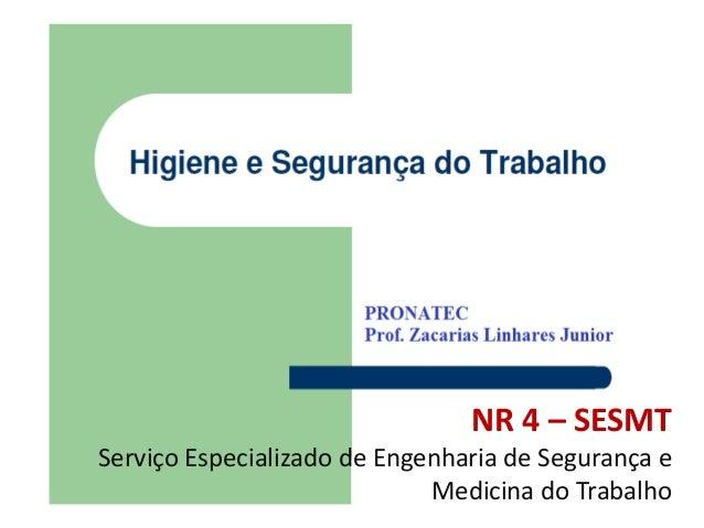 NR 4 – SESMTServiço Especializado de Engenharia de Segurança e                             Medicina do Trabalho